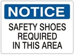 NOTICE SAFETY SHOES REQUIRED IN THIS AREA Sign - Choose 7 X 10 - 10 X 14, Self Adhesive Vinyl, Plastic or Aluminum.