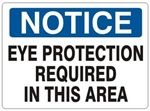 NOTICE EYE PROTECTION REQUIRED IN THIS AREA Sign - Choose 7 X 10 - 10 X 14, Self Adhesive Vinyl, Plastic or Aluminum.