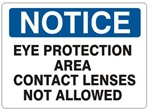NOTICE EYE PROTECTION AREA CONTACT LENSES NOT ALLOWED Sign - Choose 7 X 10 - 10 X 14 Self Adhesive Vinyl, Plastic or Aluminum.