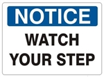 NOTICE WATCH YOUR STEP Sign - Choose 7 X 10 - 10 X 14, Self Adhesive Vinyl, Plastic or Aluminum.
