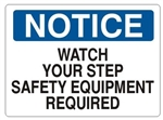 Notice Watch Your Step Safety Equipment Required Sign - Choose 7 X 10 - 10 X 14, Self Adhesive Vinyl, Plastic or Aluminum.