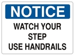 NOTICE WATCH YOUR STEP USE HANDRAILS, OSHA Safety Sign, Choose from 2 Sizes and 3 Constructions