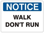 NOTICE WALK DON'T RUN Sign - Choose 7 X 10 - 10 X 14, Self Adhesive Vinyl, Plastic or Aluminum.