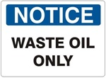 NOTICE WASTE OIL ONLY Sign - Choose 7 X 10 - 10 X 14, Self Adhesive Vinyl, Plastic or Aluminum.