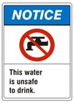 NOTICE This water is unsafe to drink. ANSI Z535 Safety Sign - Choose 7 X 10 - 10 X 14, Pressure Sensitive Vinyl, Plastic or Aluminum