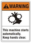 WARNING This machine starts automatically. Keep hands clear. ANSI Z535 Safety Sign - Choose 7 X 10 - 10 X 14, Pressure Sensitive Vinyl, Plastic or Aluminum
