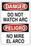 DANGER/PELIGRO DO NOT WATCH ARC, Bilingual Sign - Choose 10 X 14 - 14 X 20, Self Adhesive Vinyl, Plastic or Aluminum.