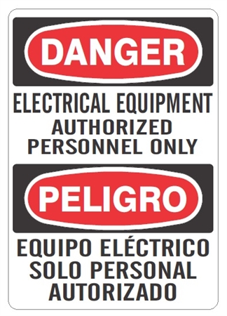 DANGER/PELIGRO ELECTRICAL EQUIPMENT AUTHORIZED PERSONNEL ONLY, Bilingual Sign - Choose 10 X 14 - 14 X 20, Self Adhesive Vinyl, Plastic or Aluminum.