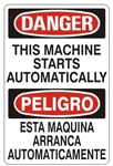 DANGER/PELIGRO THIS MACHINE STARTS AUTOMATICALLY, Bilingual Sign - Choose 10 X 14 - 14 X 20, Self Adhesive Vinyl, Plastic or Aluminum.