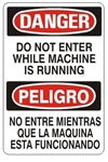 DANGER/PELIGRO DO NOT ENTER WHILE MACHINE IS RUNNING, Bilingual Sign - Choose 10 X 14 - 14 X 20, Self Adhesive Vinyl, Plastic or Aluminum.