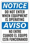 NOTICE/AVISO DO NOT ENTER WHEN EQUIPMENT IS OPERATING Bilingual Sign - Choose 10 X 14 - 14 X 20, Self Adhesive Vinyl, Plastic or Aluminum.