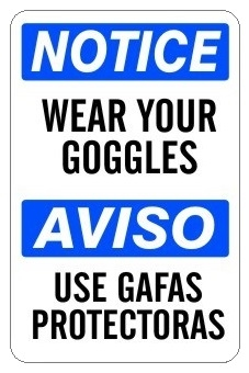 NOTICE WEAR YOUR GOGGLES Bilingual Sign - Choose 10 X 14 - 14 X 20, Self Adhesive Vinyl, Plastic or Aluminum.