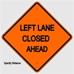 LEFT LANE CLOSED AHEAD (Specify Distance) Sign - Choose 30 x 30, 36 X 36 or 48 X 48 Engineer Grade, High Intensity or Diamond Grade Reflective Aluminum