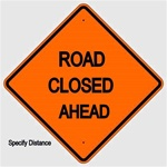 ROAD CLOSED (Specify Distance) AHEAD Sign - Choose 30 x 30, 36 X 36 or 48 X 48 Engineer Grade, High Intensity or Diamond Grade Reflective Aluminum
