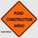 ROAD CONSTRUCTION (Specify Distance) AHEAD Sign - Choose 30 x 30, 36 X 36 or 48 X 48 Engineer Grade, High Intensity or Diamond Grade Reflective Aluminum