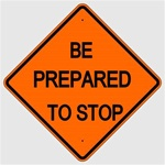 BE PREPARED TO STOP Sign - Choose 30 x 30, 36 X 36 or 48 X 48 Engineer Grade, High Intensity or Diamond Grade Reflective Aluminum