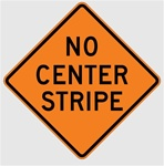 NO CENTER STRIPE Sign - Choose 30 x 30, 36 X 36 or 48 X 48 Engineer Grade, High Intensity or Diamond Grade Reflective Aluminum