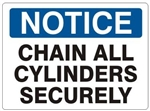 NOTICE CHAIN ALL CYLINDERS SECURELY Sign - Choose 7 X 10 - 10 X 14, Pressure Sensitive Vinyl, Plastic or Aluminum.