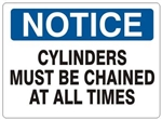 NOTICE CYLINDERS MUST BE CHAINED AT ALL TIMES Sign - Choose 7 X 10 - 10 X 14, Pressure Sensitive Vinyl, Plastic or Aluminum.