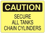 CAUTION SECURE ALL TANKS CHAIN CYLINDERS Sign - Choose 7 X 10 - 10 X 14, Pressure Sensitive Vinyl, Plastic or Aluminum.