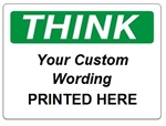 Custom Worded THINK Safety Signs - Choose from 3 Sizes 7 X 10, 10 X 14 or 14 X 20 and 4 Constructions Pressure Sensitive Vinyl. Plastic, Aluminum or Fiberglass - It's easy to make your own custom safety signs using our compliant templates