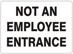 NOT AN EMPLOYEE ENTRANCE Sign - Choose 7 X 10 - 10 X 14, Self Adhesive Vinyl, Plastic or Aluminum.