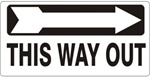 THIS WAY OUT arrow right Sign - Available 6.5 X 14 Self Adhesive Vinyl, Plastic and Aluminum.