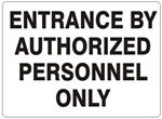 ENTRANCE BY AUTHORIZED PERSONNEL ONLY Sign - Choose 7 X 10 - 10 X 14, Self Adhesive Vinyl, Plastic or Aluminum.