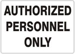 AUTHORIZED PERSONNEL ONLY Sign, Choose 7 X 10 - 10 X 14, Self Adhesive Vinyl, Plastic or Aluminum.