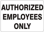 AUTHORIZED EMPLOYEES ONLY Sign - Choose 7 X 10 - 10 X 14, Self Adhesive Vinyl, Plastic or Aluminum.