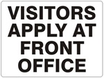 VISITORS APPLY AT FRONT OFFICE Sign - Choose 7 X 10 - 10 X 14, Self Adhesive Vinyl, Plastic or Aluminum.