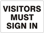 VISITORS MUST SIGN IN Sign - Choose 7 X 10 - 10 X 14, Self Adhesive Vinyl, Plastic or Aluminum.
