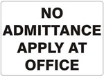 NO ADMITTANCE APPLY AT OFFICE Signs - Choose 7 X 10 - 10 X 14, Self Adhesive Vinyl, Plastic or Aluminum.