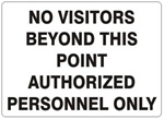 NO VISITORS BEYOND THIS POINT, AUTHORIZED PERSONNEL ONLY Sign - Choose 7 X 10 - 10 X 14, Self Adhesive Vinyl, Plastic or Aluminum.