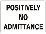 POSITIVELY NO ADMITTANCE Sign - Choose 7 X 10 - 10 X 14, Self Adhesive Vinyl, Plastic or Aluminum.