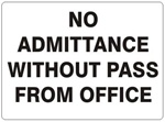 NO ADMITTANCE WITHOUT PASS FROM OFFICE Sign - Choose 7 X 10 - 10 X 14, Self Adhesive Vinyl, Plastic or Aluminum.