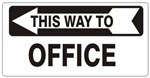 THIS WAY TO OFFICE arrow left Signs - Available 6.5 X 14 Self Adhesive Vinyl, Plastic and Aluminum.
