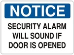 NOTICE SECURITY ALARM WILL SOUND IF DOOR IS OPENED Signs - Choose 7 X 10 - 10 X 14, Self Adhesive Vinyl, Plastic or Aluminum.