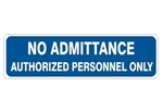 NO ADMITTANCE AUTHORIZED PERSONNEL ONLY Sign - Choose 4 X 20 Self Adhesive Vinyl, Plastic or Aluminum.