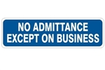 NO ADMITTANCE EXCEPT ON BUSINESS Sign - Choose 4 X 20 Self Adhesive Vinyl, Plastic or Aluminum.