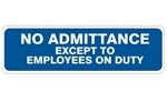 NO ADMITTANCE EXCEPT TO EMPLOYEES ON DUTY Sign - Choose 4 X 20 Self Adhesive Vinyl, Plastic or Aluminum.