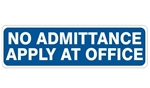 NO ADMITTANCE APPLY AT OFFICE Sign - Choose 4 X 20 Self Adhesive Vinyl, Plastic or Aluminum.