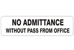 NO ADMITTANCE WITHOUT PASS FROM OFFICE Sign - Choose 4 X 20 Self Adhesive Vinyl, Plastic or Aluminum.