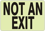 NOT AN EXIT Glow in the Dark Sign - Choose 7 X 10 - 10 X 14, Pressure Sensitive Vinyl, Plastic or Aluminum.