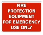 FIRE PROTECTION EQUIPMENT FOR EMERGENCY USE ONLY Sign - Choose 7 X 10 - 10 X 14, Self Adhesive Vinyl, Plastic or Aluminum.