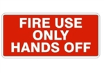 FIRE USE ONLY HANDS OFF Sign - Available 6.5 X 14 Self Adhesive Vinyl, Plastic and Aluminum.