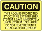 Caution This Room Protected By CO2 Fire Extinguisher System, Leave Immediately Upon Warning Of Discharge. Do Not Re-Enter Until Fresh Air Is Restored Sign - Choose 7 X 10 - 10 X 14, Self Adhesive Vinyl, Plastic or Aluminum.