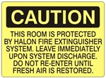 Caution This Room Protected By Halon Fire Extinguisher System, Leave Immediately Upon Warning Of Discharge. Do Not Re-Enter Until Fresh Air Is Restored Sign - Choose 7 X 10 - 10 X 14, Self Adhesive Vinyl, Plastic or Aluminum.