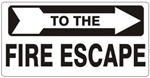 TO THE FIRE ESCAPE arrow right Sign - Available 6.5 X 14 Self Adhesive Vinyl, Plastic and Aluminum.