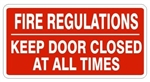 FIRE REGULATIONS, KEEP DOOR CLOSED AT ALL TIMES Sign - Available 6.5 X 14 Self Adhesive Vinyl, Plastic and Aluminum.